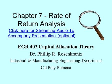 Chapter 7 - Rate of Return Analysis Click here for Streaming Audio To Accompany Presentation (optional) Click here for Streaming Audio To Accompany Presentation.