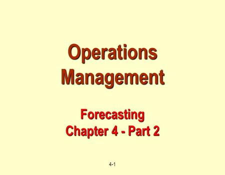 4-1 Operations Management Forecasting Chapter 4 - Part 2.