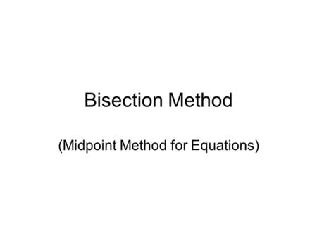 Bisection Method (Midpoint Method for Equations).