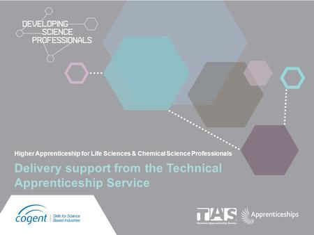 Higher Apprenticeship for Life Sciences & Chemical Science Professionals Delivery support from the Technical Apprenticeship Service.