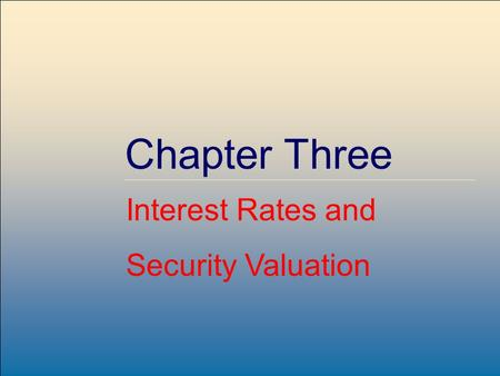 Copyright © 2004 by The McGraw-Hill Companies, Inc. All rights reserved. McGraw-Hill /Irwin 3-1 Chapter Three Interest Rates and Security Valuation.