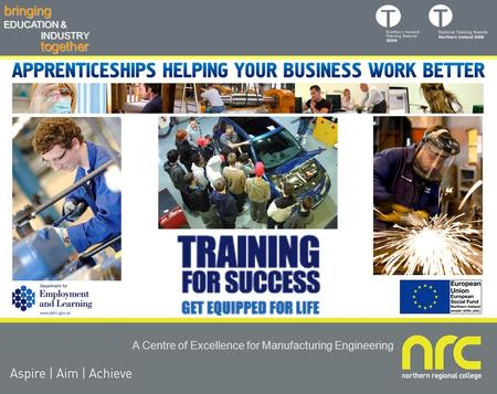 Togetherbringing EDUCATION & INDUSTRY A Centre of Excellence for Manufacturing Engineering.