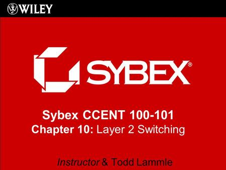 Sybex CCENT 100-101 Chapter 10: Layer 2 Switching Instructor & Todd Lammle.