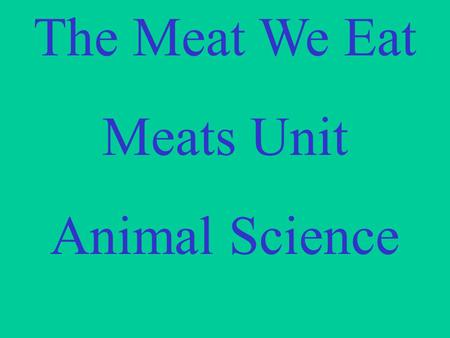 The Meat We Eat Meats Unit Animal Science.