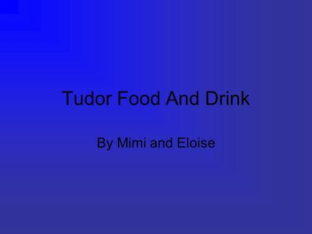 Tudor Food And Drink By Mimi and Eloise. Contents 1.Facts about Tudor food 2.Scurvy 3.Tudor meat 4.Leftover food 5.Drinks.