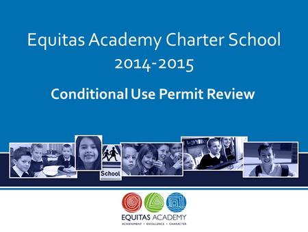Equitas Academy Charter School 2014-2015 Conditional Use Permit Review.