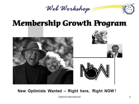 Web Workshop Optimist International 1 New Optimists Wanted – Right here, Right NOW !