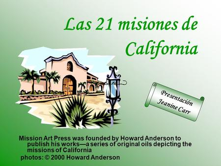 Mission Art Press was founded by Howard Anderson to publish his works—a series of original oils depicting the missions of California photos: © 2000 Howard.