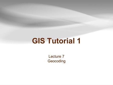 GIS Tutorial 1 Lecture 7 Geocoding. Outline  Geocoding overview  Linear (street) geocoding  Problems and solutions  Street map sources  Polygon geocoding.