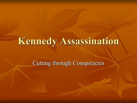 Kennedy Assassination Cutting through Conspiracies.
