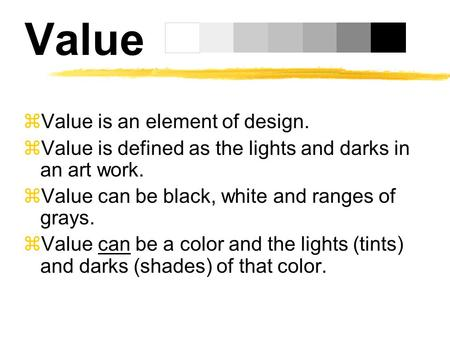 Value zValue is an element of design. zValue is defined as the lights and darks in an art work. zValue can be black, white and ranges of grays. zValue.