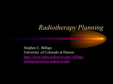 Radiotherapy Planning Stephen C. Billups University of Colorado at Denver