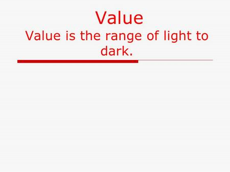 Value Value is the range of light to dark.. Without Light You Would See Nothing  No matter how bright your whitest clothes are, You will not see them.