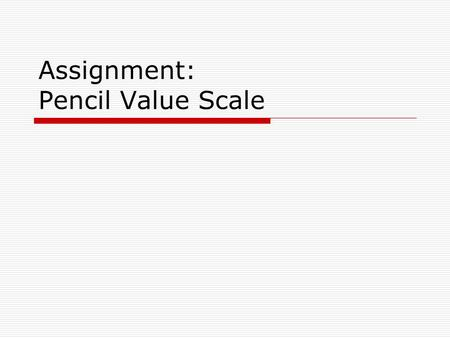 Assignment: Pencil Value Scale. Without Light You Would See Nothing  No matter how bright your whitest clothes are,  You will not see them in absolute.