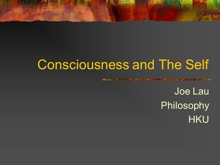 Consciousness and The Self Joe Lau Philosophy HKU.