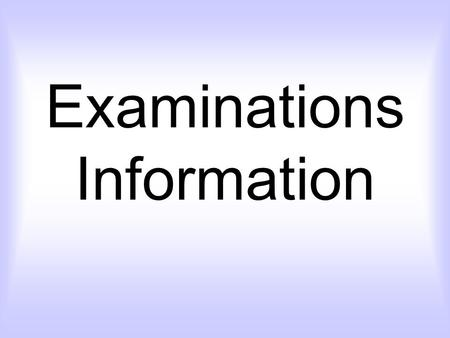 Examinations Information. Examination Timetables Your personal copy of the exam timetable will be sent home before every exam session from now on. You.