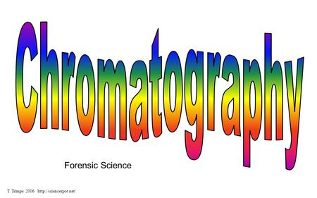 Chromatography Forensic Science T. Trimpe 2006 http://sciencespot.net/