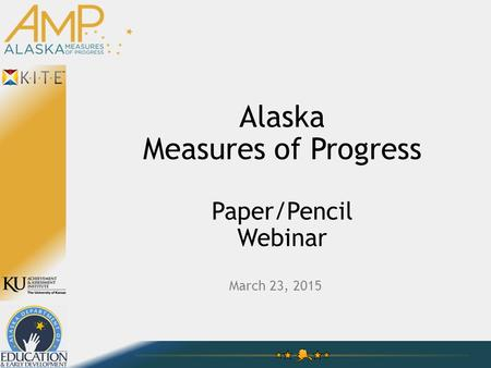 Alaska Measures of Progress Paper/Pencil Webinar March 23, 2015.