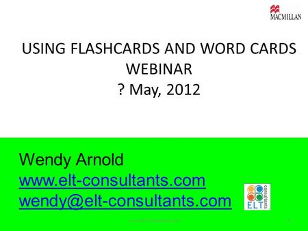 USING FLASHCARDS AND WORD CARDS WEBINAR ? May, 2012 Wendy Arnold  1www.elt-consultants.com.