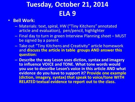 "Tuesday, October 21, 2014 ELA 9 Bell Work: – Materials: text, spiral, HW (""Tiny Kitchens"" annotated article and evaluation), pen/pencil, highlighter –"
