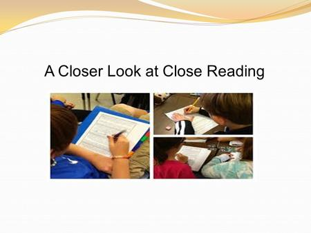 A Closer Look at Close Reading. Essential Question: How do we get students engaged in complex text? Objective: At the end of this presentation I will.