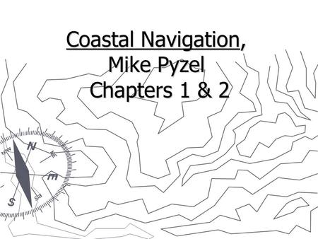 Coastal Navigation, Mike Pyzel Chapters 1 & 2