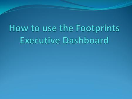 "After logging in to FootPrints, click on ""Reports"" and select ""Executive Dashboard"""