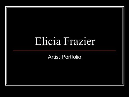 "Elicia Frazier Artist Portfolio. ""Portrait and Still Life"" Studies ""Primarily Red,"" oil paint, 12X18"", HCC Gallery Exhibit 2001 ""Little Girl,"" charcoal,"