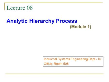 Lecture 08 Analytic Hierarchy Process (Module 1)