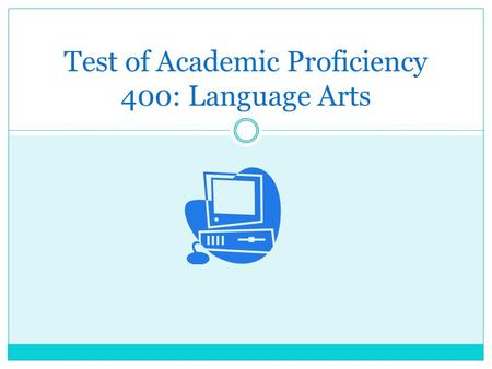 Test of Academic Proficiency 400: Language Arts. General Information The language arts subtest is one of 4 required subtests for all students qualifying.