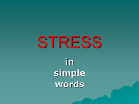 STRESS insimplewords. The nature of stress  More easily recognized than defined e.g. ´father´, ´apartment´, ´perhaps´  The conventions for marking stress.