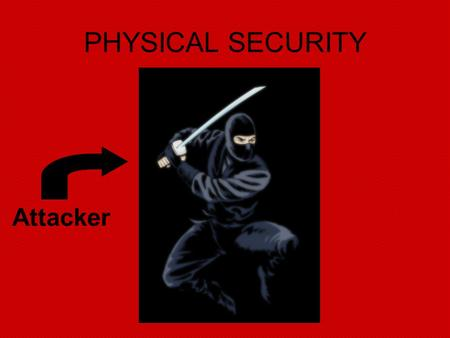 "PHYSICAL SECURITY Attacker. Physical Security Not all attacks on your organization's data come across the network. Many companies focus on an ""iron-clad"""