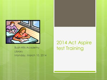 2014 Act Aspire test Training Bush Hills Academy Library Monday, March 10, 2014.
