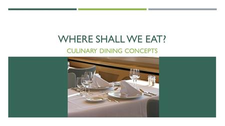 WHERE SHALL WE EAT? CULINARY DINING CONCEPTS. COPYRIGHT Copyright © Texas Education Agency, 2014. These Materials are copyrighted © and trademarked ™