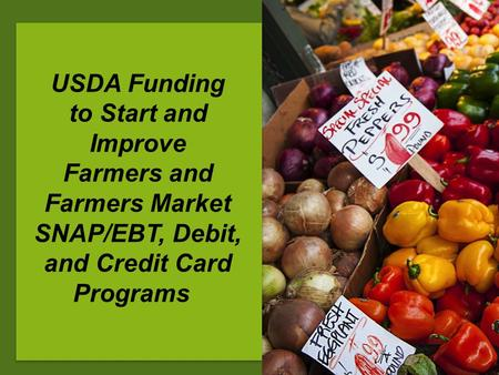 USDA Funding to Start and Improve Farmers and Farmers Market SNAP/EBT, Debit, and Credit Card Programs.