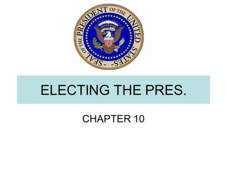 ELECTING THE PRES. CHAPTER 10. I. The Preliminaries (4 years) A.All Candidates have to do three things 1. Establish record 2. Develop power base 3. Strategy.