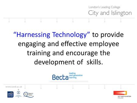 """Harnessing Technology"" to provide engaging and effective employee training and encourage the development of skills."