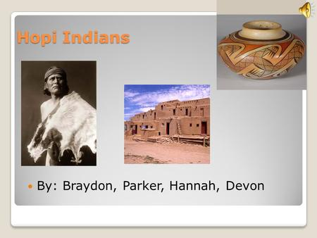Hopi Indians By: Braydon, Parker, Hannah, Devon Kivas: Today, modern kivas are circular or rectangular in shape they have a fire pit in the center and.