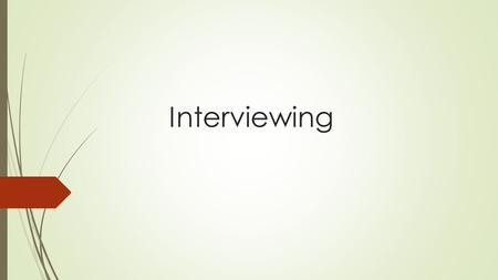 Interviewing. Purpose  Gives the employer an opportunity to get to know you and determine if your skills and experiences match the department's needs.