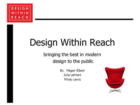 Design Within Reach bringing the best in modern design to the public By: Megan Elbert Julie Lehnert Mindy Lewis.