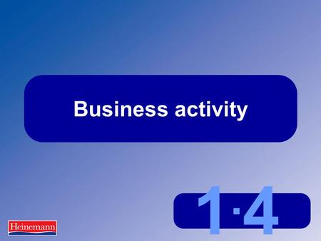 1.41.4 Business activity. 1.4 Business activity What is 'business activity'?  The activities or operations carried out by a business, eg making goods,