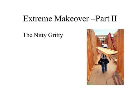 Extreme Makeover –Part II The Nitty Gritty Renovation Project Phases Conceptual Design Schematic Design Design Development Construction Documents Construction.