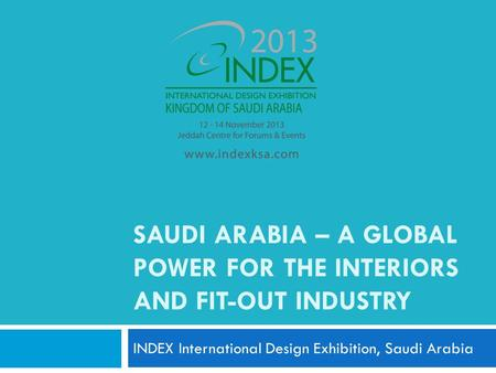 SAUDI ARABIA – A GLOBAL POWER FOR THE INTERIORS AND FIT-OUT INDUSTRY INDEX International Design Exhibition, Saudi Arabia.