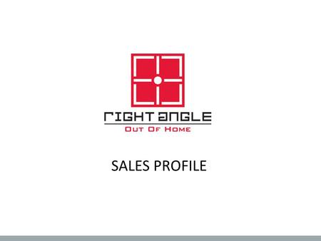 SALES PROFILE. About Right Angle Right Angle Media is one of the largest Out-Of-Home media companies in the UAE and MENA Right Angle has partnered with.