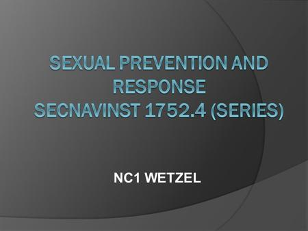 NC1 WETZEL. Purpose  To revise policy and provide guidance for the establishment of a sexual assault prevention/victim assistance program within the.