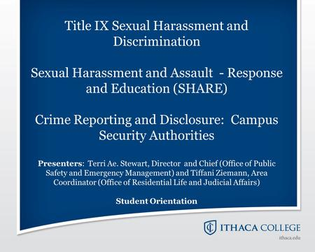 Title IX Sexual Harassment and Discrimination Sexual Harassment and Assault - Response and Education (SHARE) Crime Reporting and Disclosure: Campus Security.