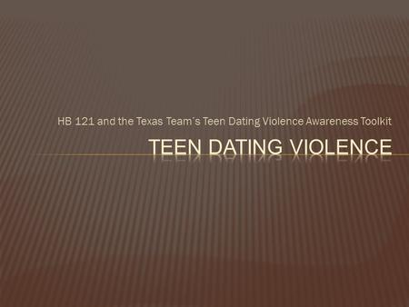 HB 121 and the Texas Team's Teen Dating Violence Awareness Toolkit.