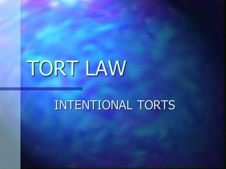 TORT LAW INTENTIONAL TORTS What is a tort? A tort is a breach of a duty imposed by law which results in injury to another. The law imposes a general.