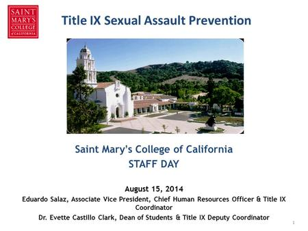 Title IX Sexual Assault Prevention Saint Mary's College of California STAFF DAY August 15, 2014 Eduardo Salaz, Associate Vice President, Chief Human Resources.