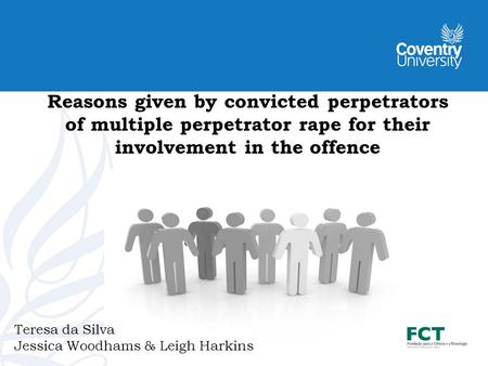 Reasons given by convicted perpetrators of multiple perpetrator rape for their involvement in the offence Teresa da Silva Jessica Woodhams & Leigh Harkins.
